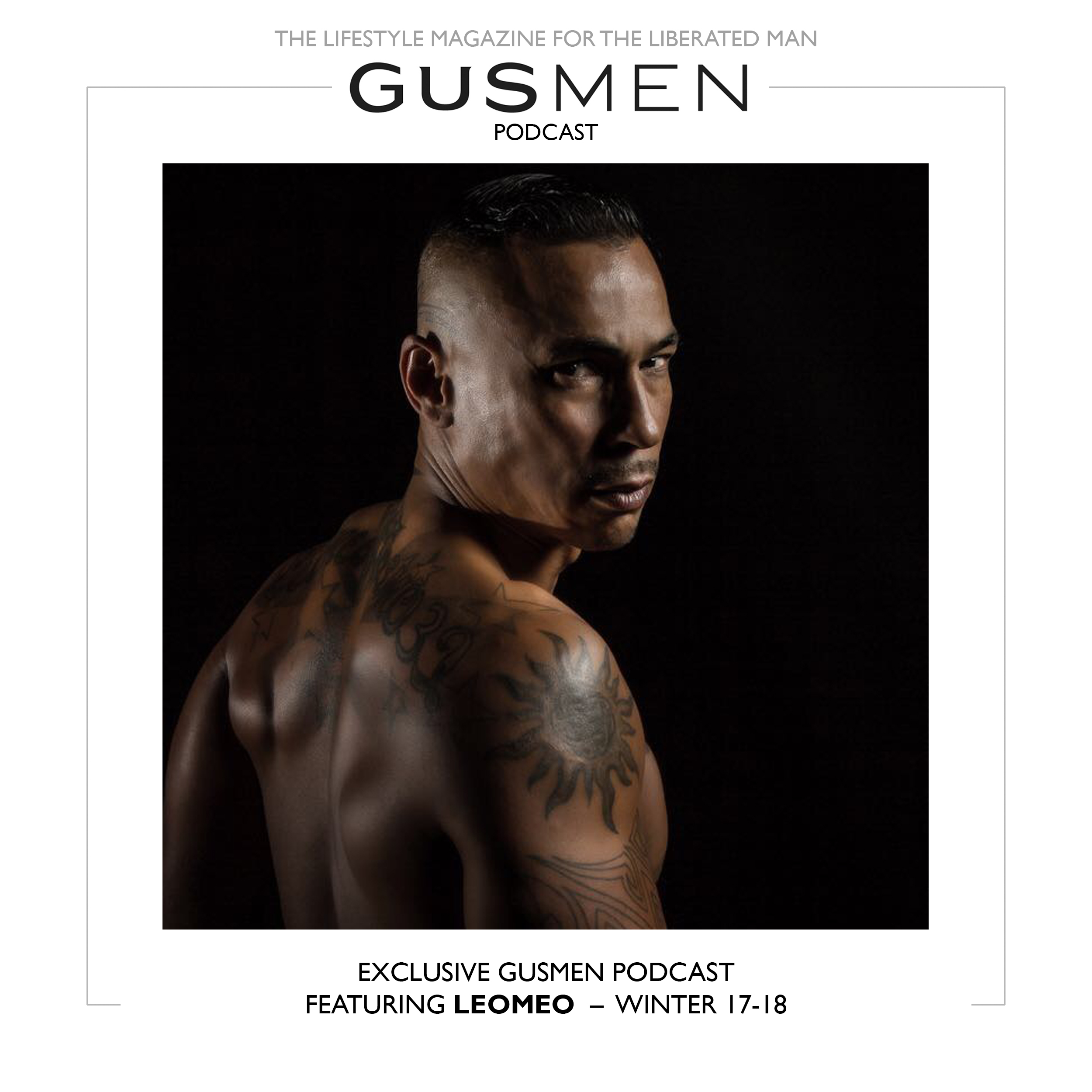 Exclusive GUSMEN Podcast Featuring LEOMEO – WINTER 2017/2018